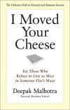 Книга I Moved Your Cheese. For Those Who Refuse to Live as Mice in Someone Else's Maze автора Deepak Malhotra