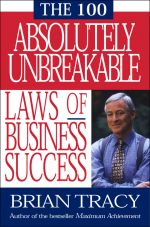 скачать книгу 100 Absolutely Unbreakable Laws of Business Success автора Brian Tracy