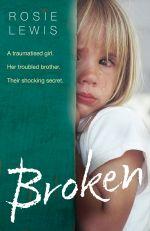 скачать книгу Broken: A traumatised girl. Her troubled brother. Their shocking secret. автора Rosie Lewis