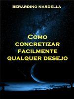 скачать книгу Como Concretizar Facilmente Qualquer Desejo автора Berardino Nardella