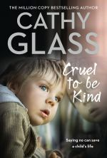 скачать книгу Cruel to Be Kind: Saying no can save a child's life автора Cathy Glass
