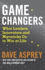 скачать книгу Game Changers: What Leaders, Innovators and Mavericks Do to Win at Life автора Dave Asprey