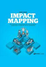 скачать книгу Impact mapping: Как повысить эффективность программных продуктов и проектов по их разработке автора Гойко Аджич
