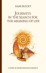 скачать книгу Journeys in the Search for the Meaning of Life. A story of those who have found it автора Rami Bleckt