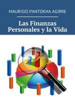 скачать книгу Las Finanzas Personales y la Vida автора Maurisio Pantokha Agirre