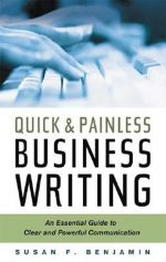 скачать книгу Quick & Painless Business Writing: An Essential Guide to Clear and Powerful Communication автора Susan Benjamin