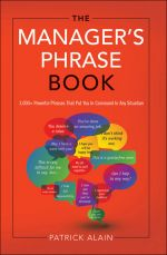скачать книгу The Manager's Phrase Book: 3000+ Powerful Phrases That Put You In Command In Any Situation автора Alain Patrick