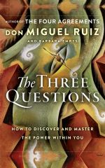 скачать книгу The Three Questions: How to Discover and Master the Power Within You автора Don Miguel