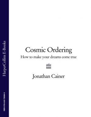 обложка книги Cosmic Ordering: How to make your dreams come true автора Jonathan Cainer