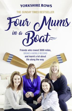 обложка книги Four Mums in a Boat: Friends who rowed 3000 miles, broke a world record and learnt a lot about life along the way автора Janette Benaddi