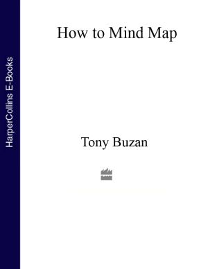 обложка книги How to Mind Map: The Ultimate Thinking Tool That Will Change Your Life автора Tony Buzan