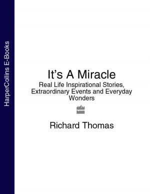 обложка книги It's A Miracle: Real Life Inspirational Stories, Extraordinary Events and Everyday Wonders автора Richard Thomas