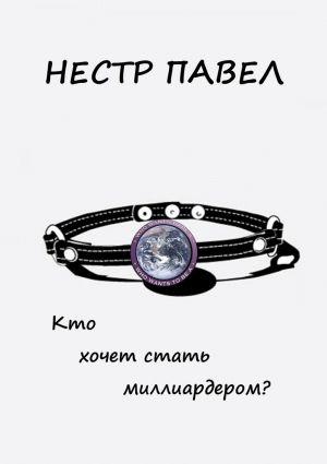 обложка книги Кто хочет стать миллиардером? автора Павел Нестр