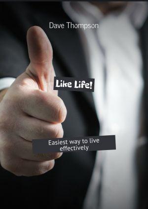 обложка книги LikeLife! Easiest way tolive effectively автора Dave Thompson
