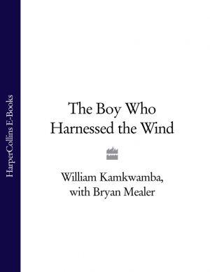 обложка книги The Boy Who Harnessed the Wind автора Bryan Mealer
