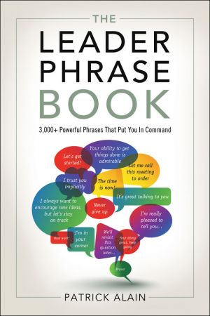 обложка книги The Leader Phrase Book: 3000+ Powerful Phrases That Put You In Command автора Alain Patrick